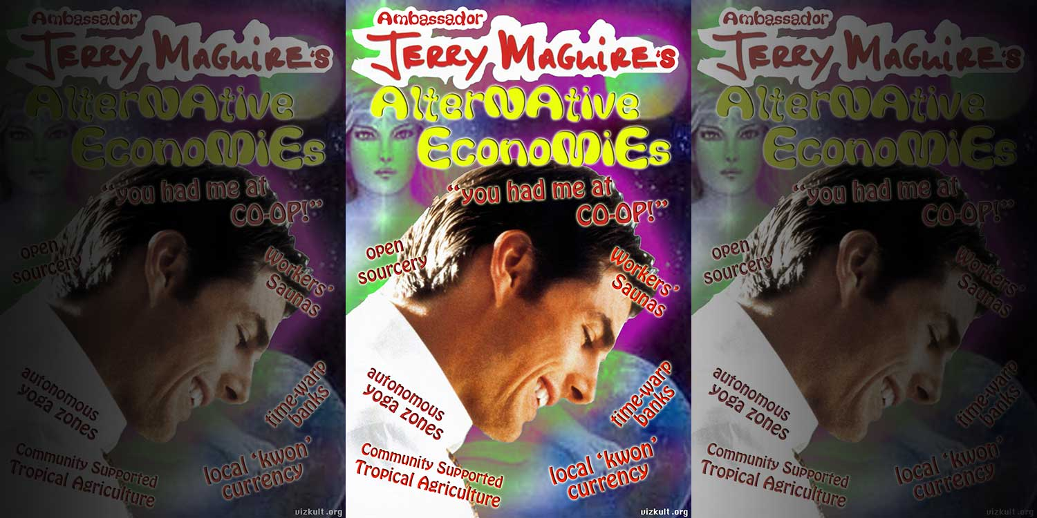 Jerry Maguire for Alternative Economies